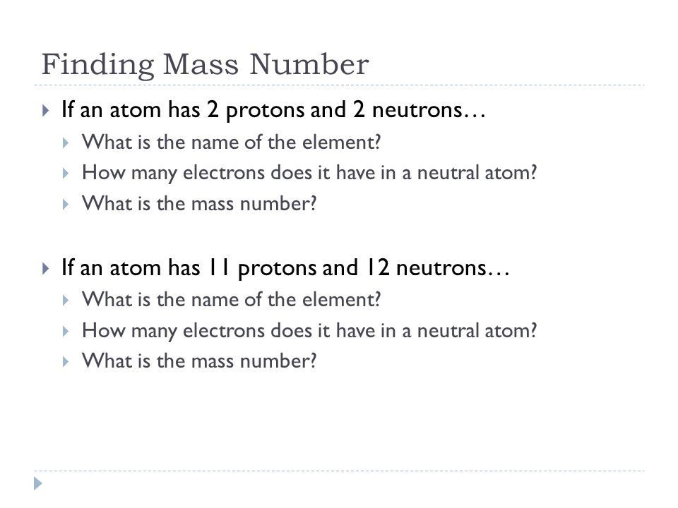 Finding Mass Number If an atom has 2 protons and 2 neutrons…