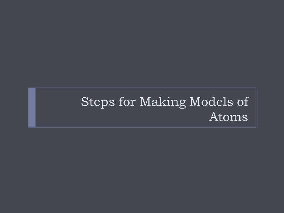 Steps for Making Models of Atoms