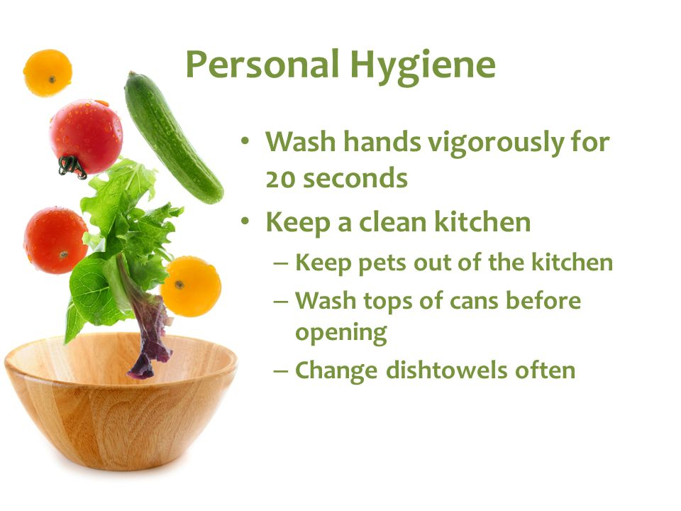 Personal Hygiene Wash hands vigorously for 20 seconds