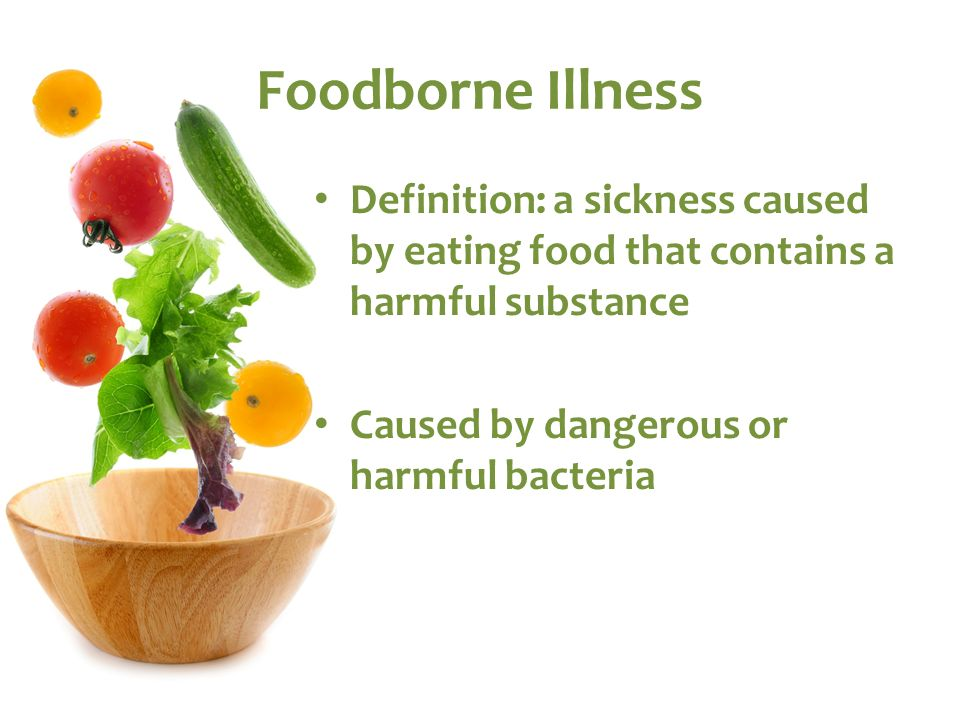 Foodborne Illness Definition: a sickness caused by eating food that contains a harmful substance.