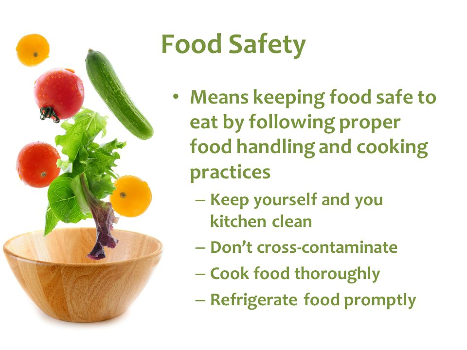 Food Safety Means keeping food safe to eat by following proper food handling and cooking practices.