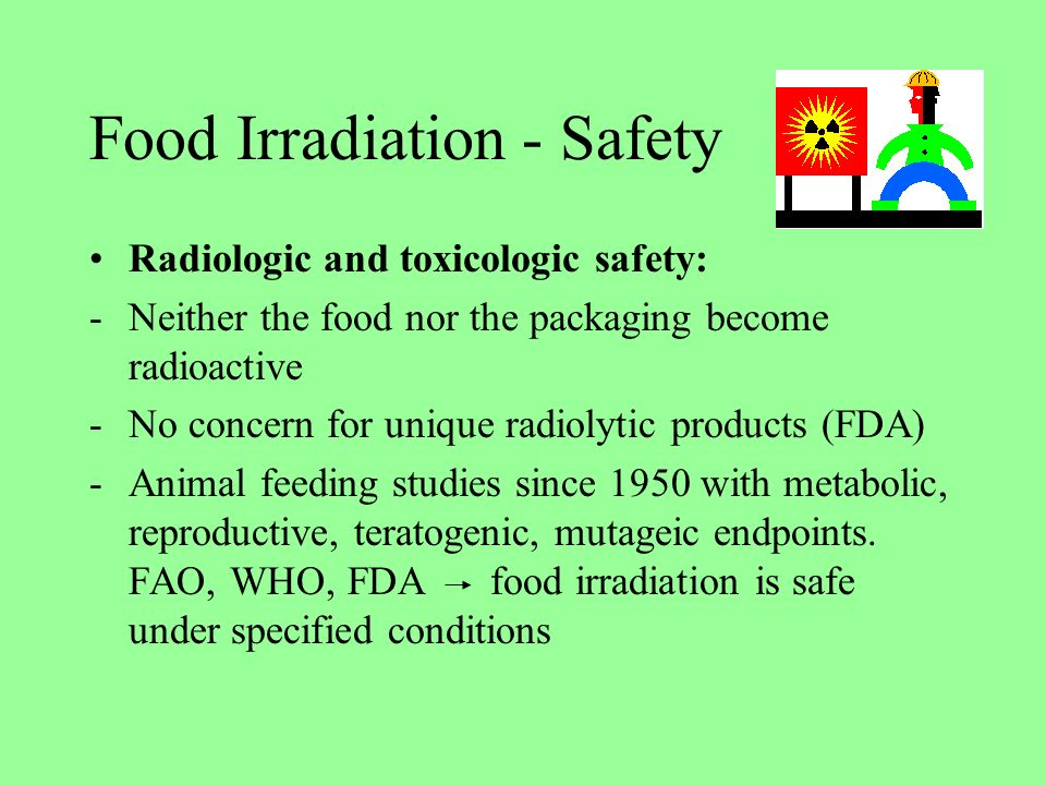 is food irradiation safe essay The irradiation of food is a technique used to preserve fresh food like fruit, vegetables and meat the most widely used form of irradiation is with by bombarding the food with gamma rays from cobalt-60.