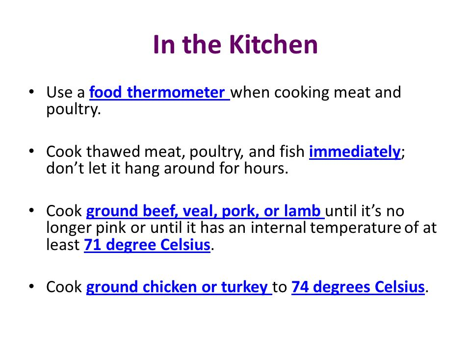 In the Kitchen Use a food thermometer when cooking meat and poultry.