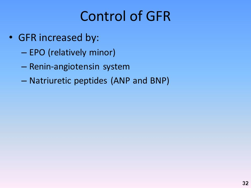 Control of GFR GFR increased by: EPO (relatively minor)