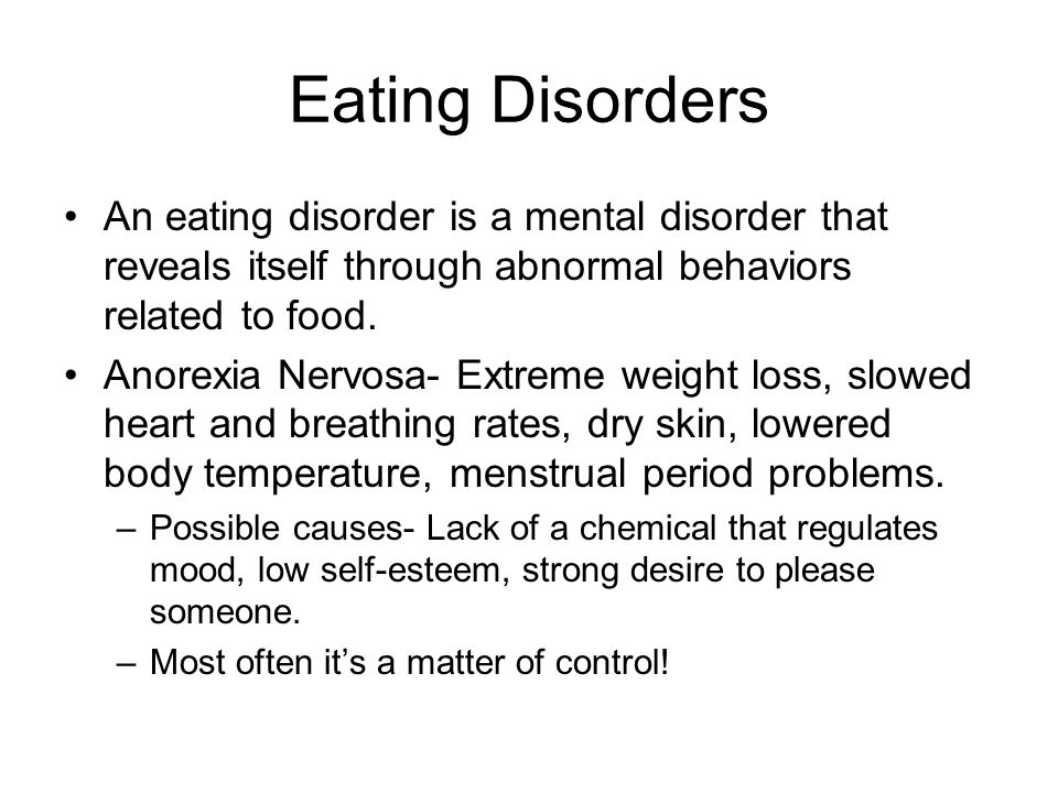 Eating Disorders An eating disorder is a mental disorder that reveals itself through abnormal behaviors related to food.