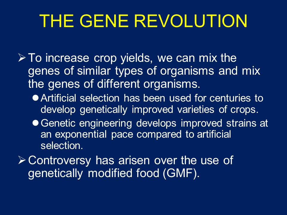 THE GENE REVOLUTION To increase crop yields, we can mix the genes of similar types of organisms and mix the genes of different organisms.