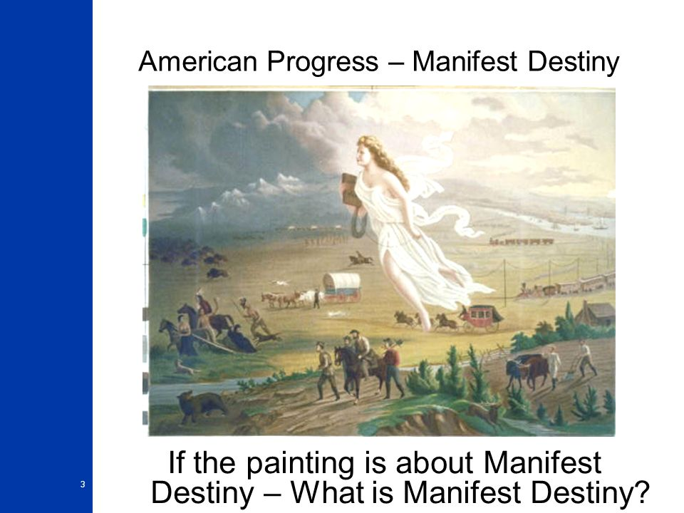 an analysis of the idea of manifest destiny in john gasts painting american progress American progress, by john gast :  the idea of manifest destiny was reflected in the 19th century by the mass migration of americans from the eastern united states.