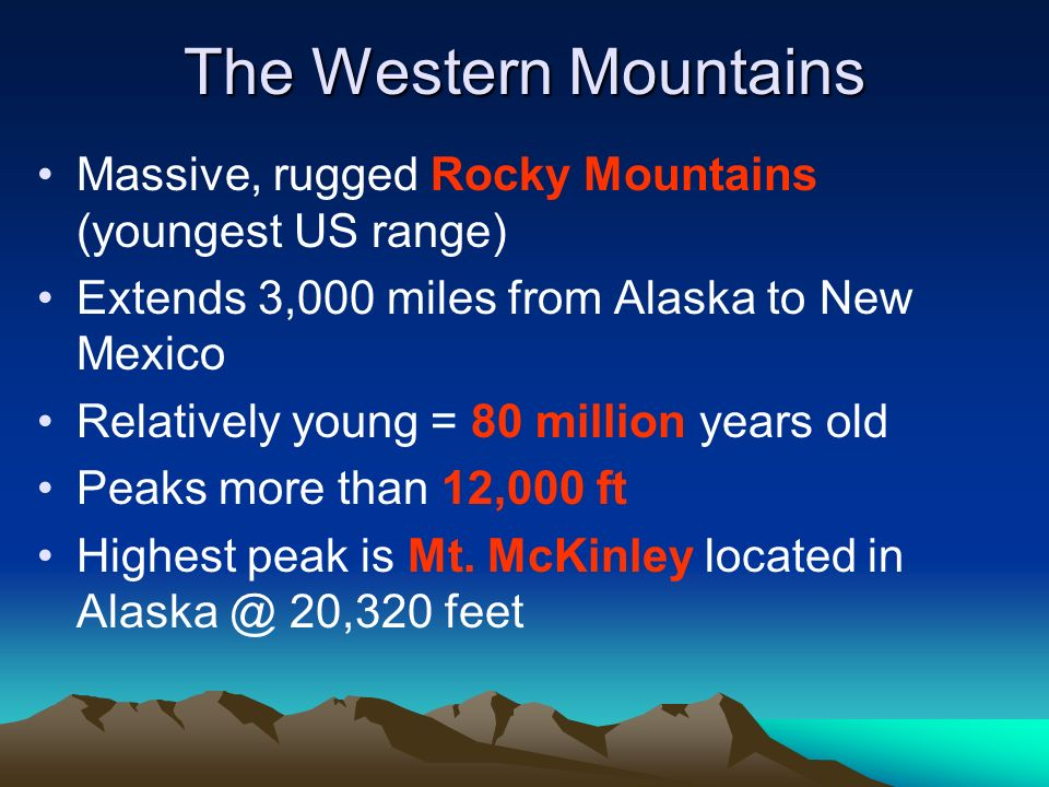 The Western Mountains Massive, rugged Rocky Mountains (youngest US range) Extends 3,000 miles from Alaska to New Mexico.