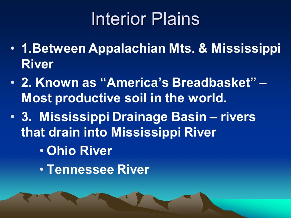 Interior Plains 1.Between Appalachian Mts. & Mississippi River