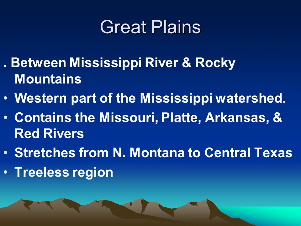 Great Plains . Between Mississippi River & Rocky Mountains