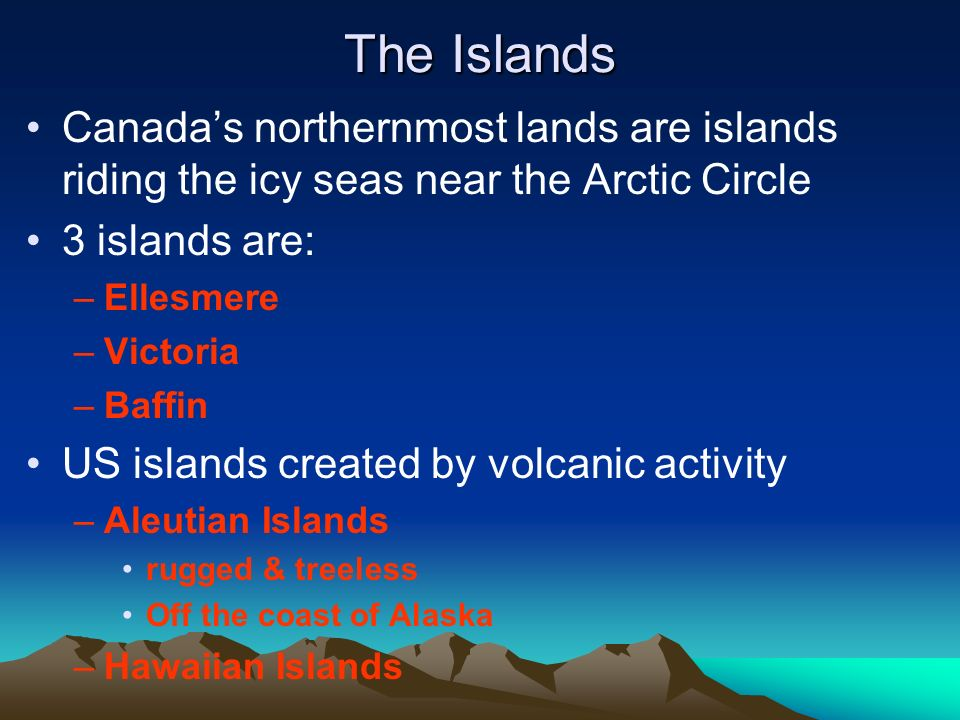 The Islands Canada's northernmost lands are islands riding the icy seas near the Arctic Circle. 3 islands are: