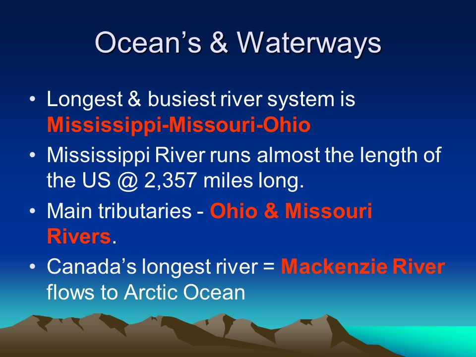 Ocean's & Waterways Longest & busiest river system is Mississippi-Missouri-Ohio.