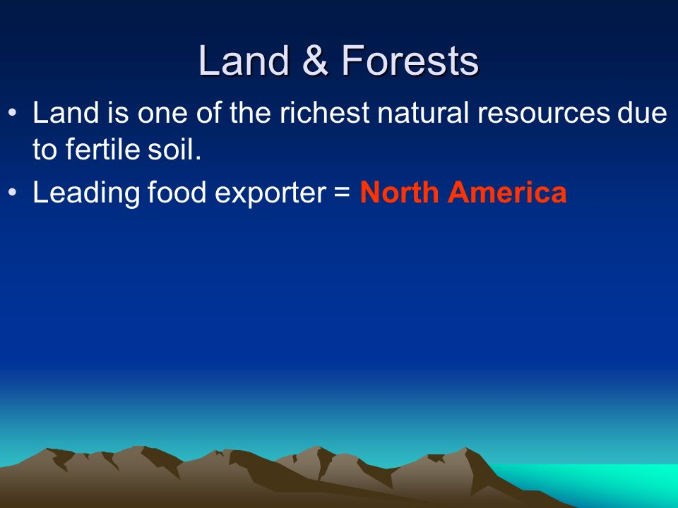 Land & Forests Land is one of the richest natural resources due to fertile soil.
