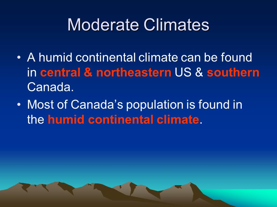 Moderate Climates A humid continental climate can be found in central & northeastern US & southern Canada.