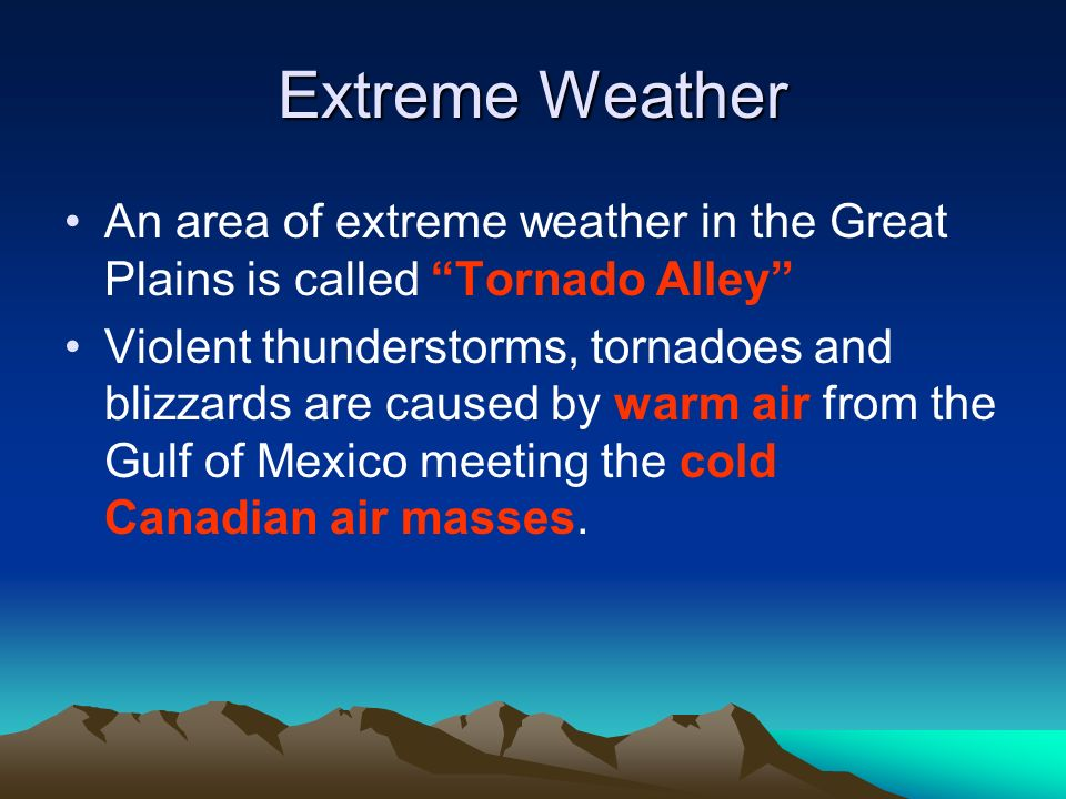 Extreme Weather An area of extreme weather in the Great Plains is called Tornado Alley