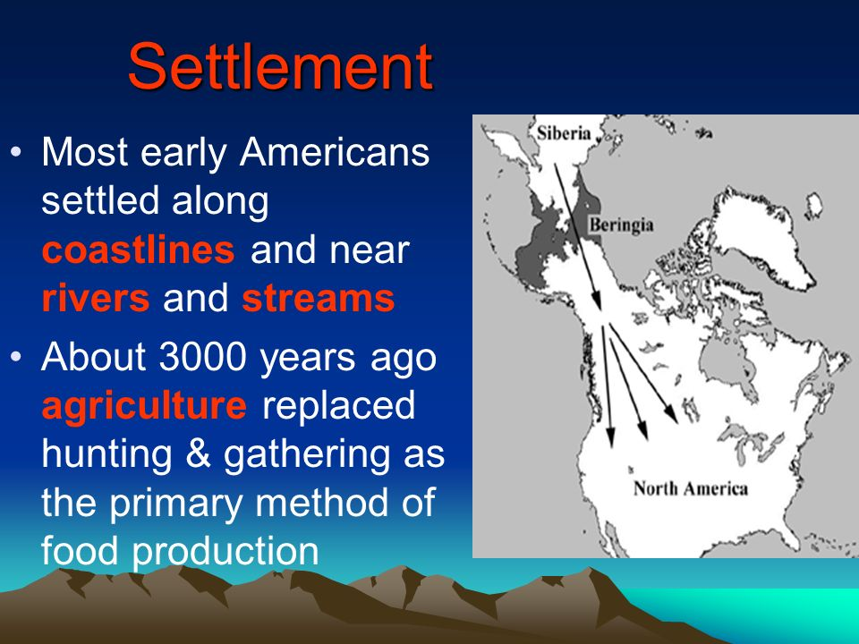Settlement Most early Americans settled along coastlines and near rivers and streams.