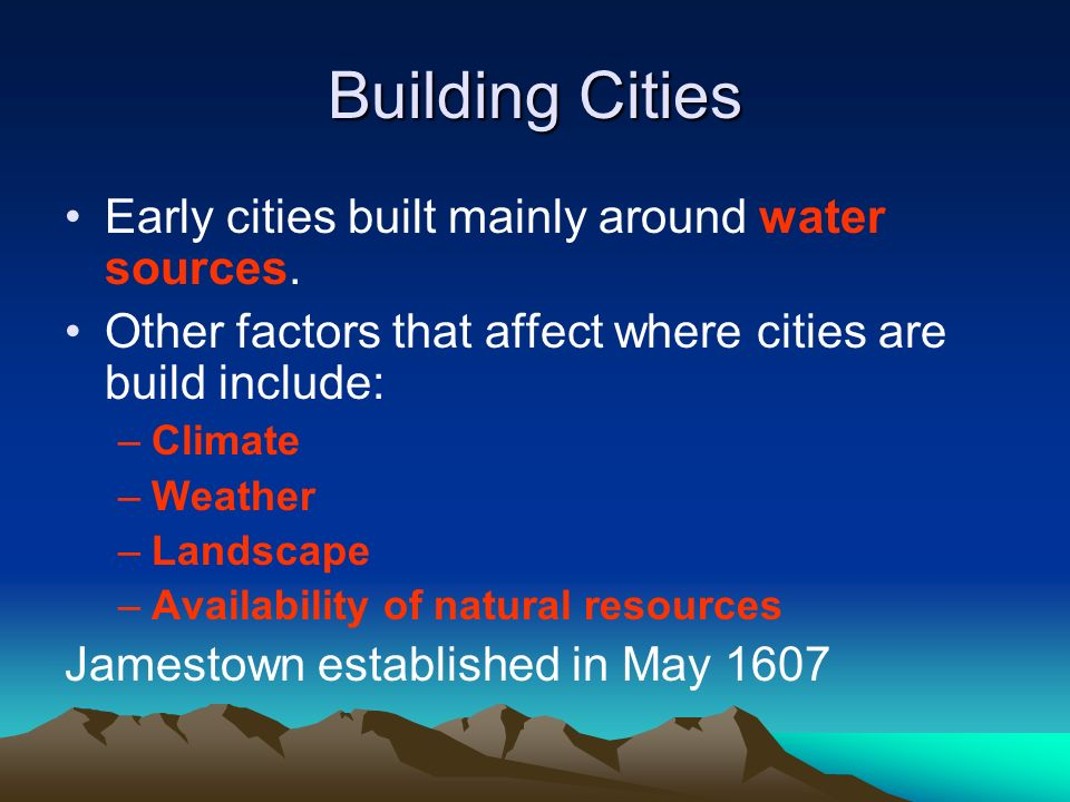 Building Cities Early cities built mainly around water sources.