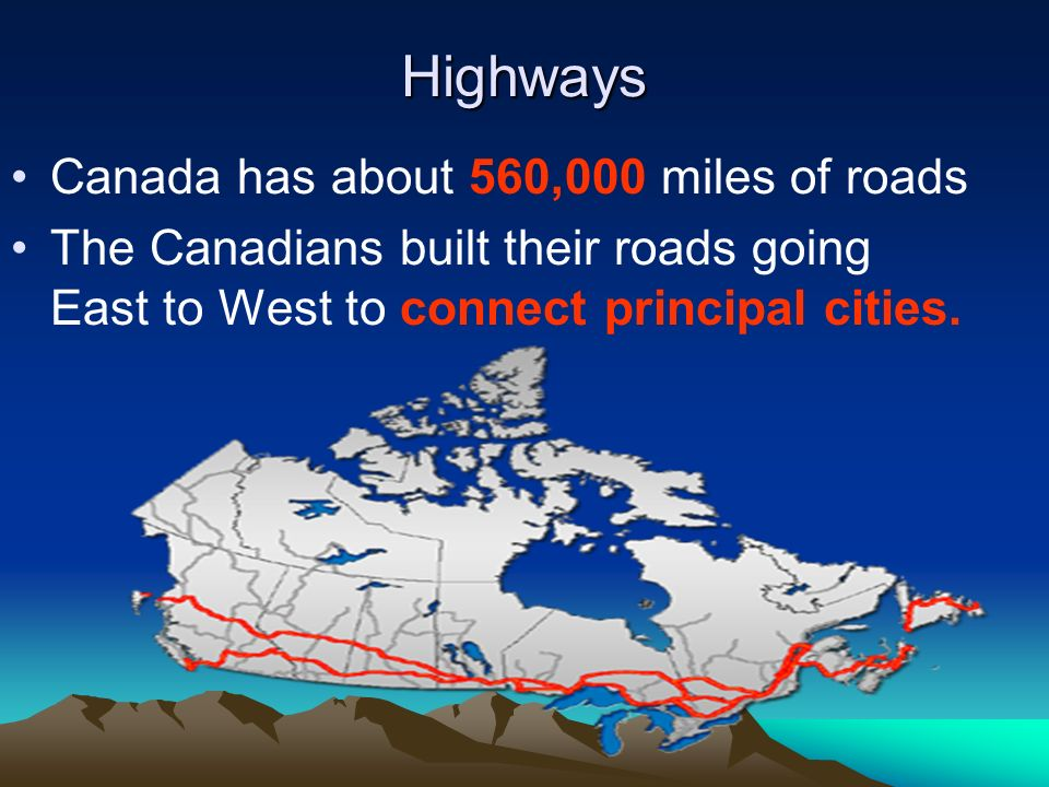Highways Canada has about 560,000 miles of roads