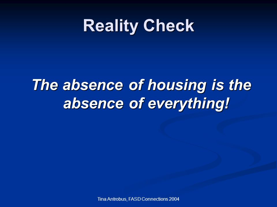 The absence of housing is the absence of everything!