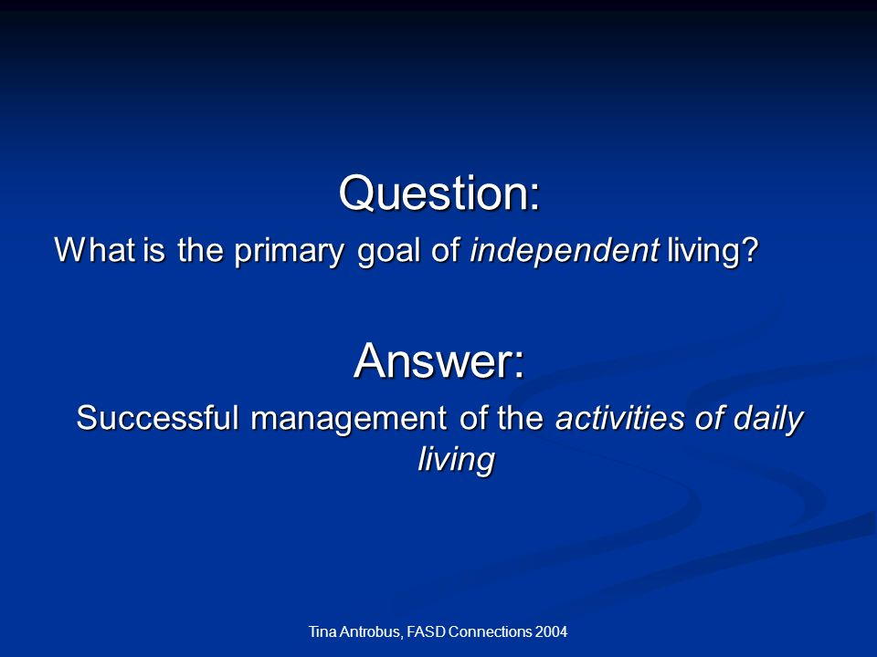 Question: Answer: What is the primary goal of independent living
