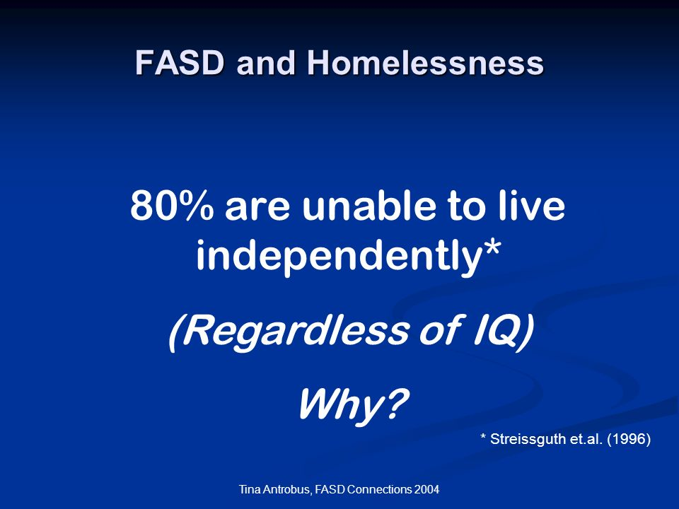 80% are unable to live independently* (Regardless of IQ) Why