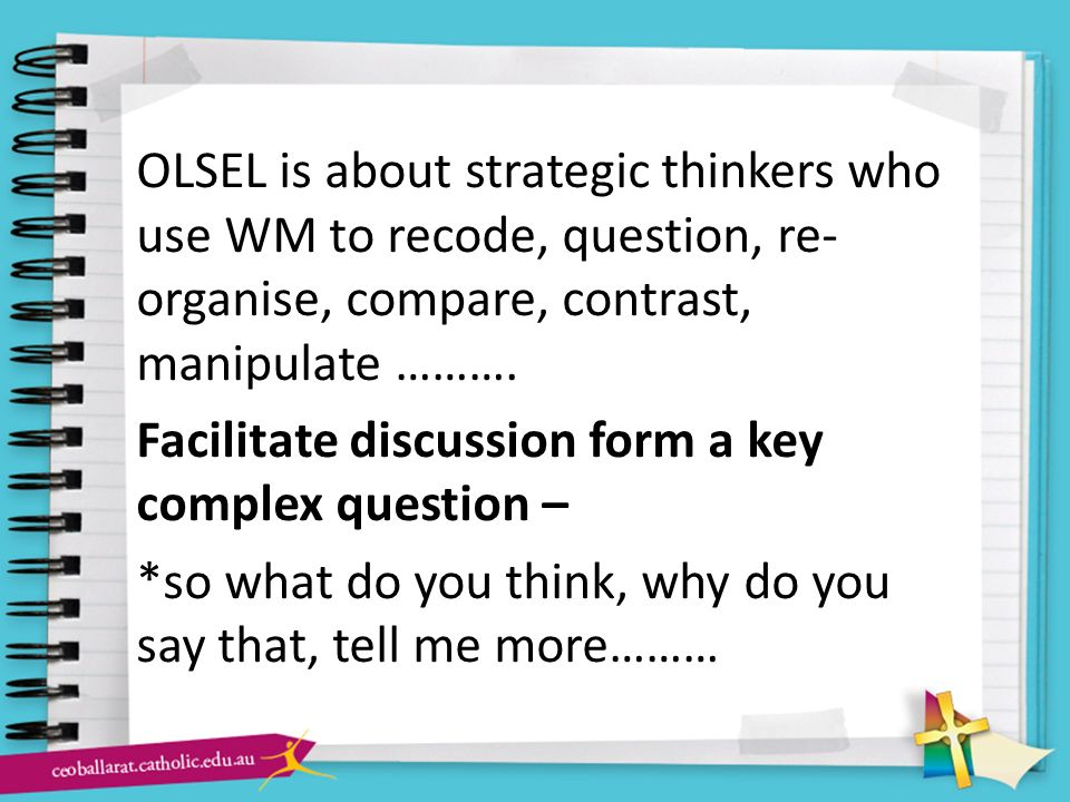 OLSEL is about strategic thinkers who use WM to recode, question, re-organise, compare, contrast, manipulate ……….