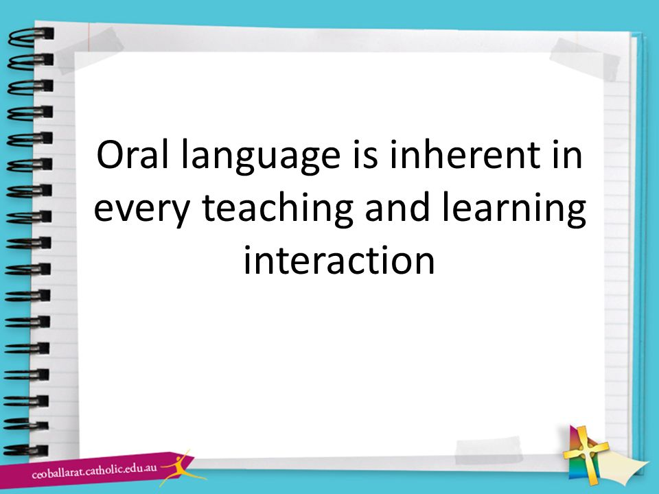Oral language is inherent in every teaching and learning interaction