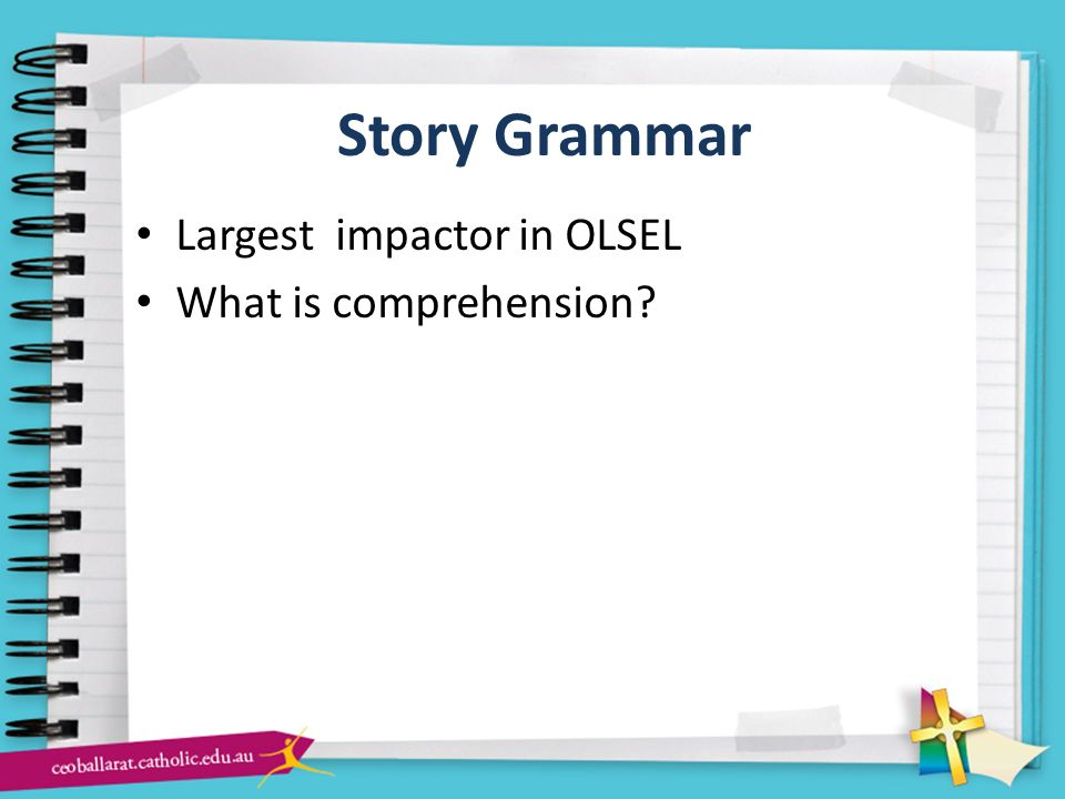 Story Grammar Largest impactor in OLSEL What is comprehension