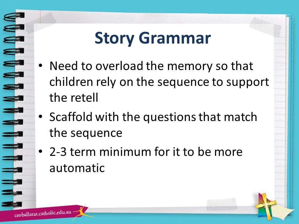 Story Grammar Need to overload the memory so that children rely on the sequence to support the retell.