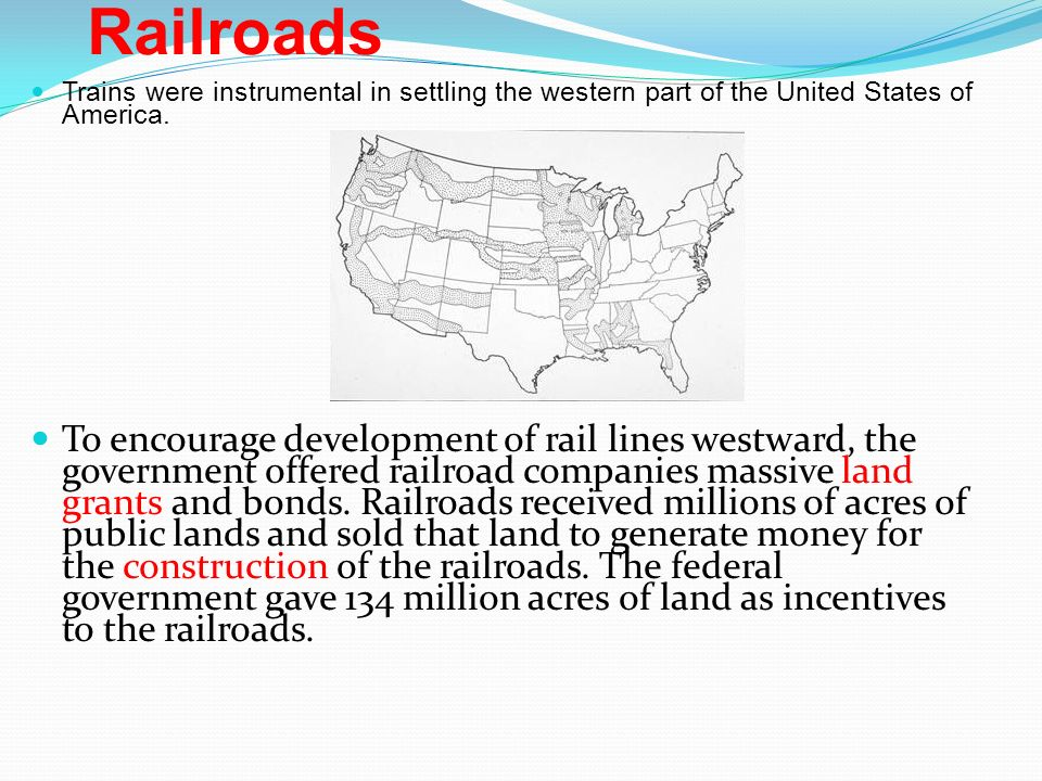 Railroads Trains were instrumental in settling the western part of the United States of America.