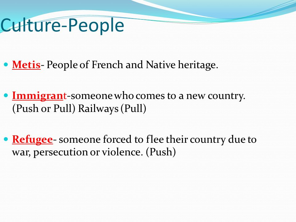 Culture-People Metis- People of French and Native heritage.
