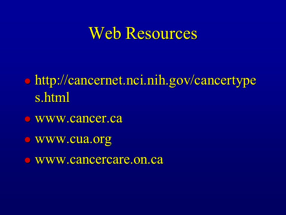Web Resources http://cancernet.nci.nih.gov/cancertypes.html