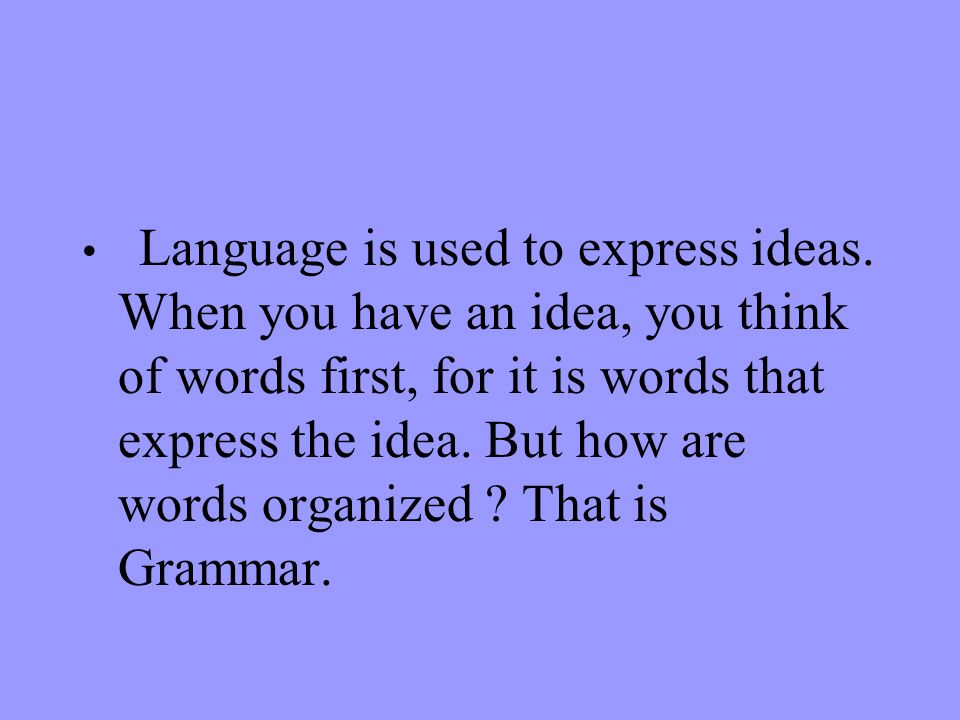 Language is used to express ideas
