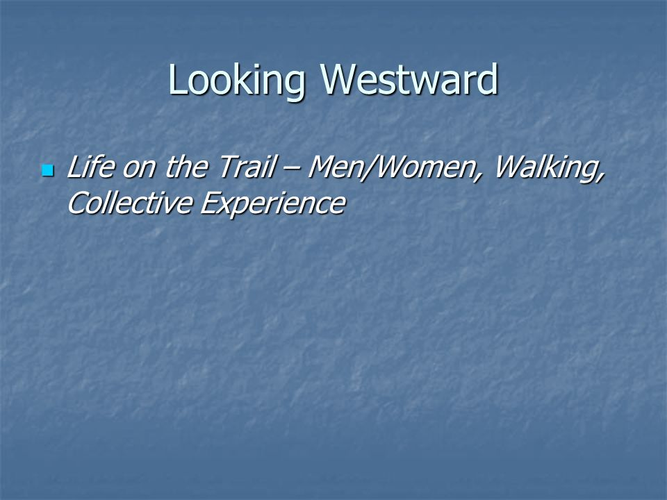 Looking Westward Life on the Trail – Men/Women, Walking, Collective Experience
