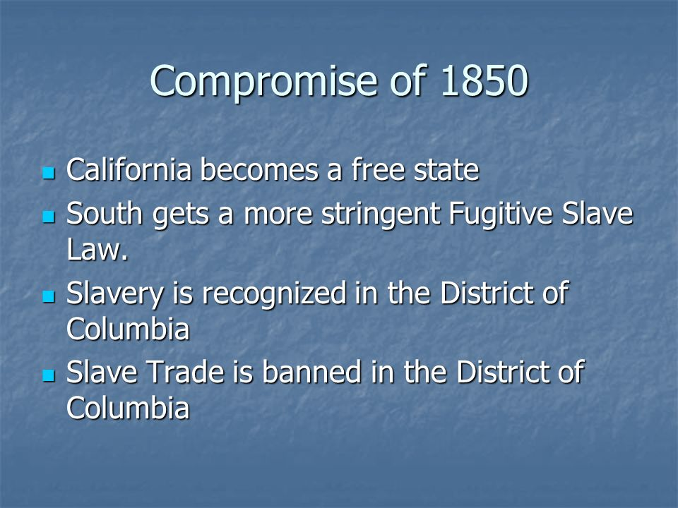 Compromise of 1850 California becomes a free state