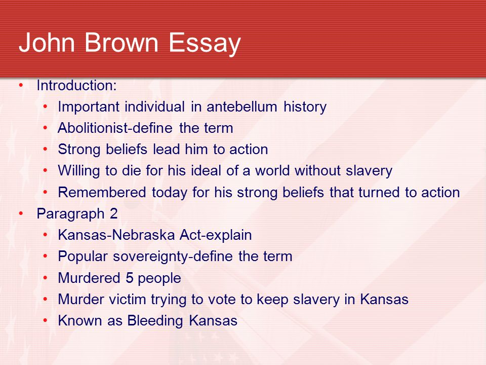 john brown essay example An example of individualism: john brown - abolitionist (2006, july 18) //wwwacademoncom/research-paper/an-example-of-individualism-john-brown-abolitionist-67798/ mla format an example of individualism: john brown - abolitionist 18 july 2006 essays by subject popular essay topics.