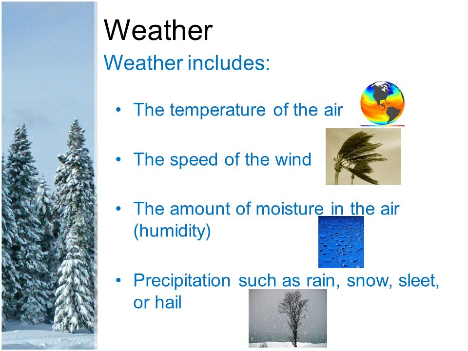 Weather Weather includes: The temperature of the air