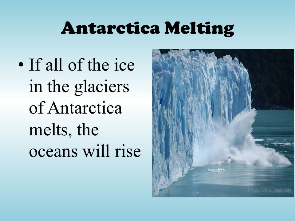 Antarctica Melting If all of the ice in the glaciers of Antarctica melts, the oceans will rise