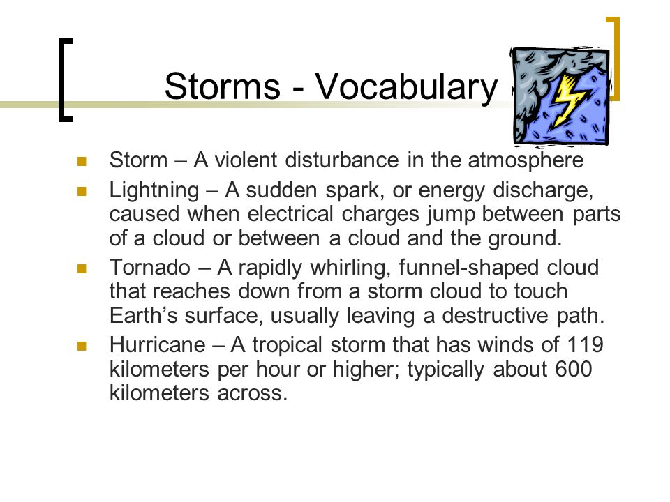 Storms - Vocabulary Storm – A violent disturbance in the atmosphere