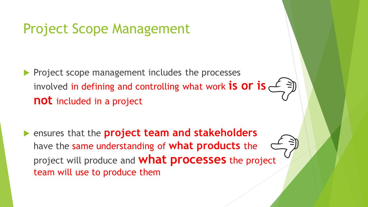 a project scope management Project scope management processes plan scope management this is the first process in the project scope management process the pmbok® guide, fifth edition, added several processes to separate the initial planning activities from other activities this process creates the scope management plan.