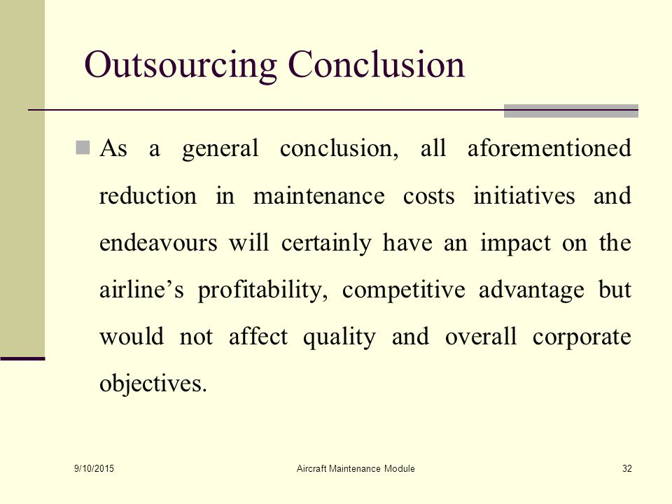 outsourcing conclusion Disadvantages of outsourcing  outsourcing is the act of contracting your part of work for a lower price to another vendor this is usually done to cut on costs and improve revenues most companies outsource their work to third-world economies where labor is cheap and resources are abundant.
