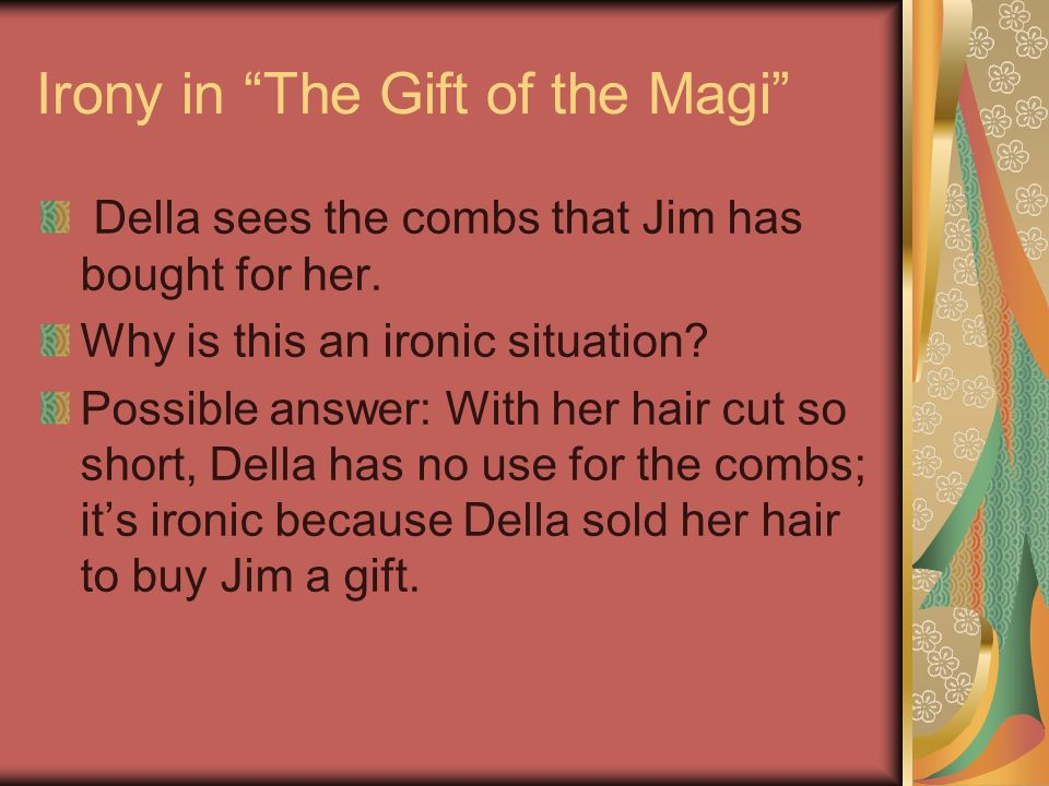 gift of the magi irony The gift of the magi is a short story by o henry written in 1906 it tells the story of a young married couple with little money buying secret christmas presents for each other there is no antagonist in the gift of the magi oã henryã s gift of the magi uses situational irony for impact.