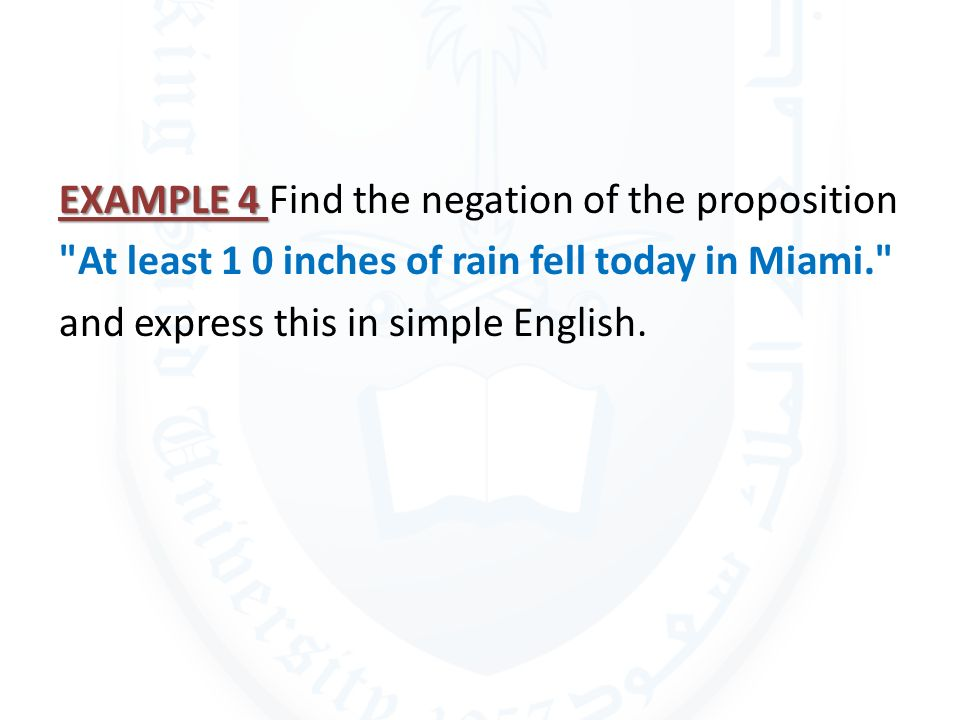 EXAMPLE 4 Find the negation of the proposition At least 1 0 inches of rain fell today in Miami. and express this in simple English.