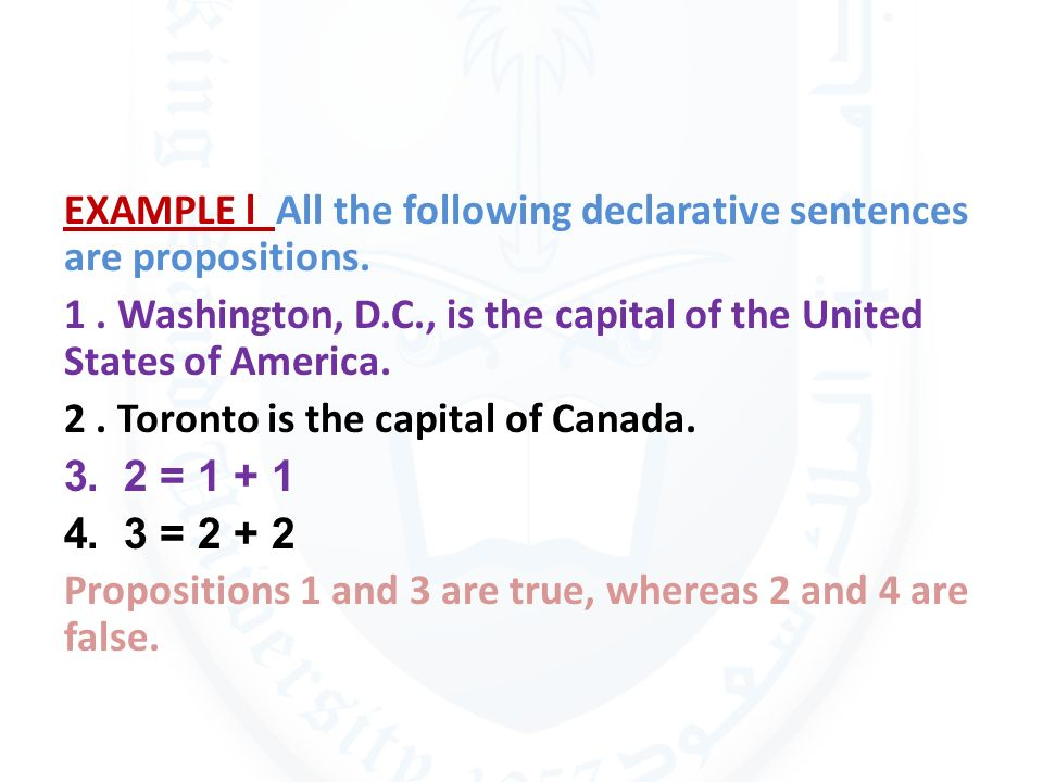 EXAMPLE l All the following declarative sentences are propositions. 1