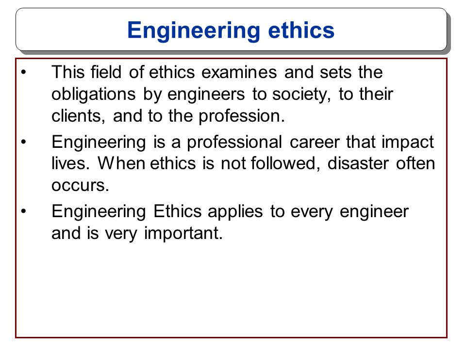 the importance of ethics in the field of engineering Ethics in engineering e5 2011 in class, we discussed the importance of professional ethics in guiding the choices that engineers make see below for a compendium of ethics statements and case studies.