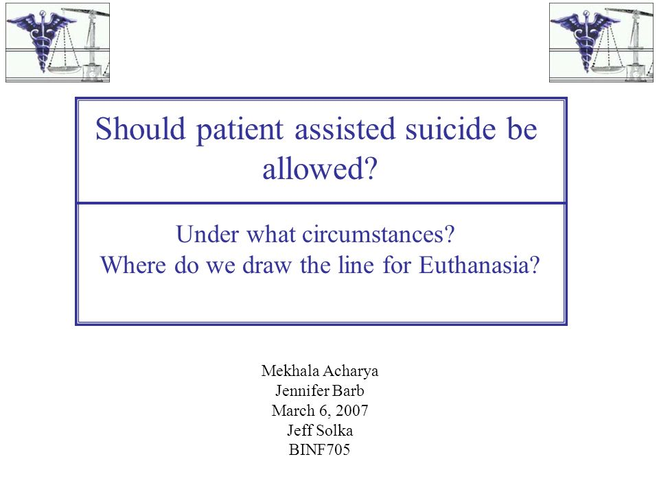 should voluntary euthanasia be allowed in Firstly, it has proved to be the case that those who begin by saying they wish to confine the practice of euthanasia to voluntary euthanasia come to think that, if that is allowed, no good reason.