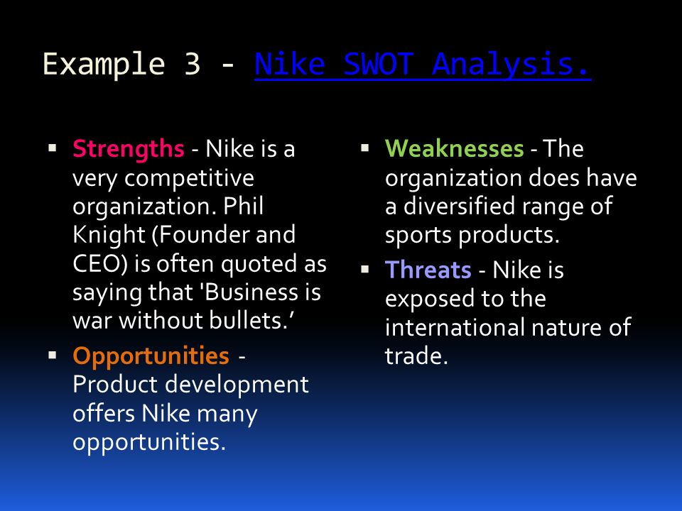 external opportunities and threats of nike Swot analysis of nike - the number 1 sports shoe brand  and weaknesses are  internal factors and opportunities and threats external.