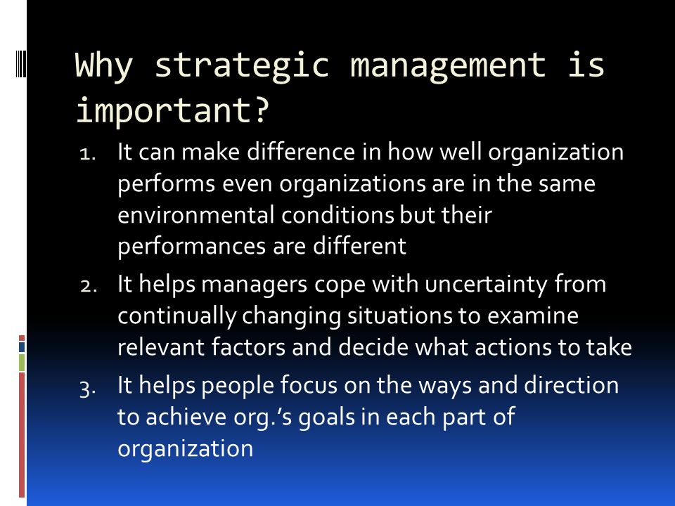 why is environmental uncertainty an important concept in strategic management An important guideline for effective strategic management is what a willingness and eagerness to consider new information, new viewpoints, new ideas and new possibilities is essential, all organizational members must have a spirit of inquiry and learning.