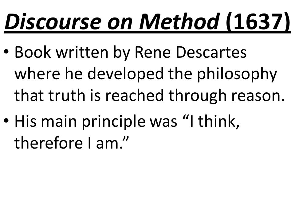 rene descartes all knowledge is gained through reason Therefore, descartes' theory of knowledge is that knowledge is an unwavering conviction with absolute certainty, as obtained through reason this theory of knowledge is an internalist theory, as opposed to an externalist, which means that descartes' believes that all humans with knowledge have access to evidence of that knowledge, suggests.