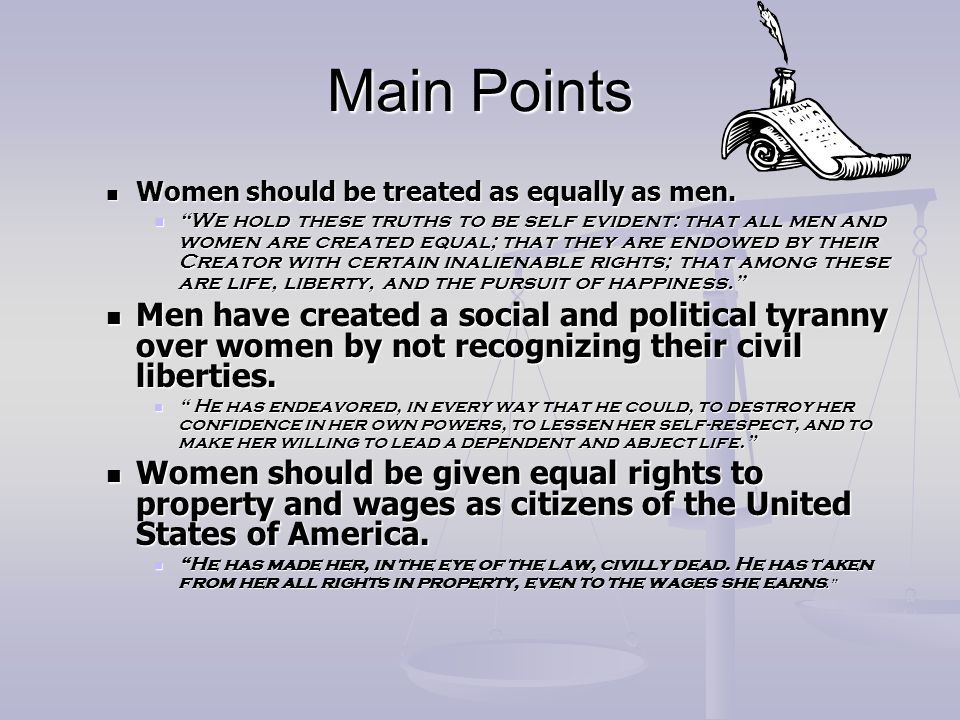 Main Points Women should be treated as equally as men.